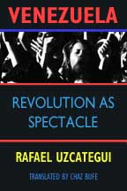 Venezuela: Revolution as Spectacle, by Rafael Uzcátegui cover graphic